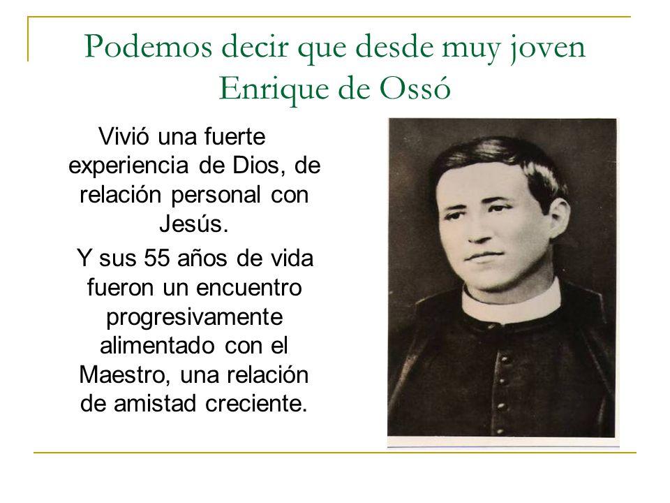 Podemos decir que desde muy joven Enrique de Ossó