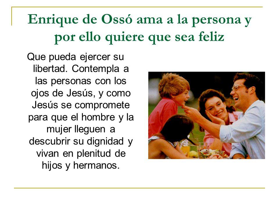 Enrique de Ossó ama a la persona y por ello quiere que sea feliz