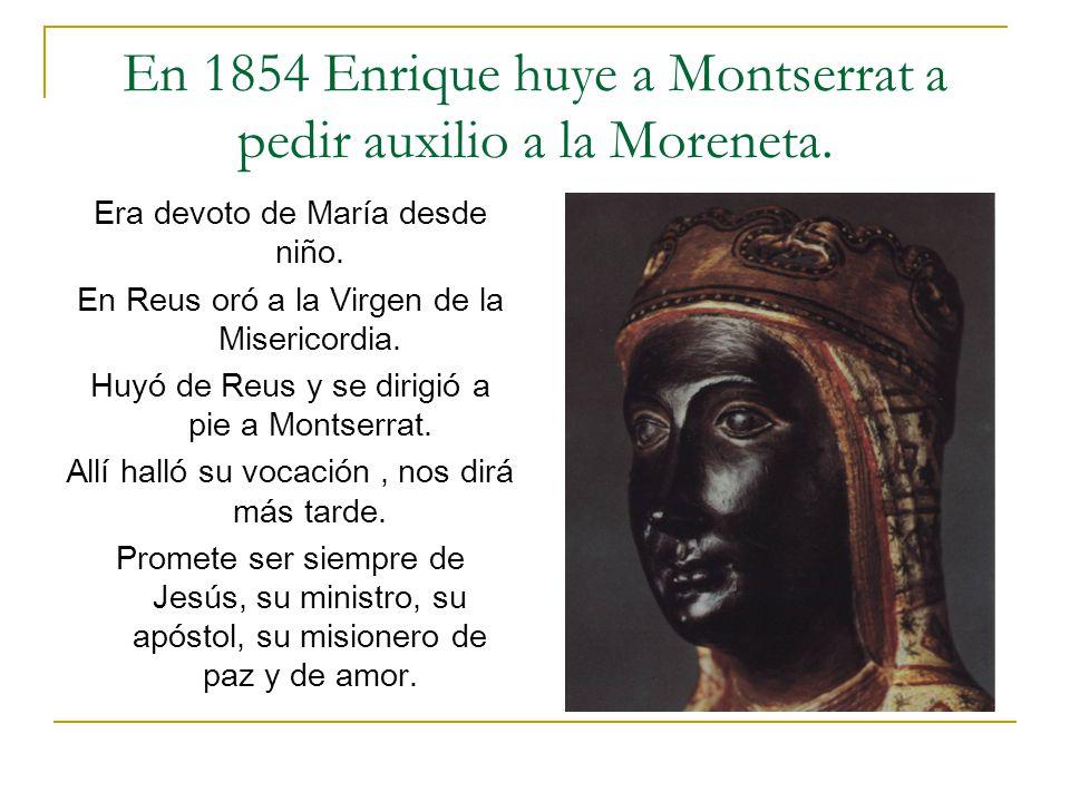 En 1854 Enrique huye a Montserrat a pedir auxilio a la Moreneta.