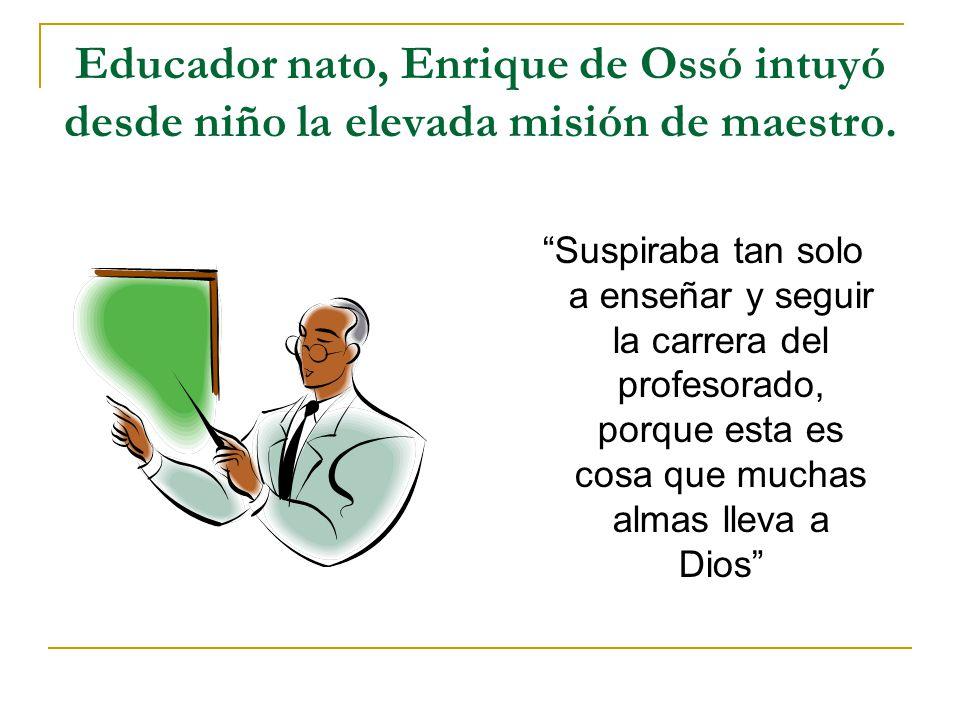 Educador nato, Enrique de Ossó intuyó desde niño la elevada misión de maestro.