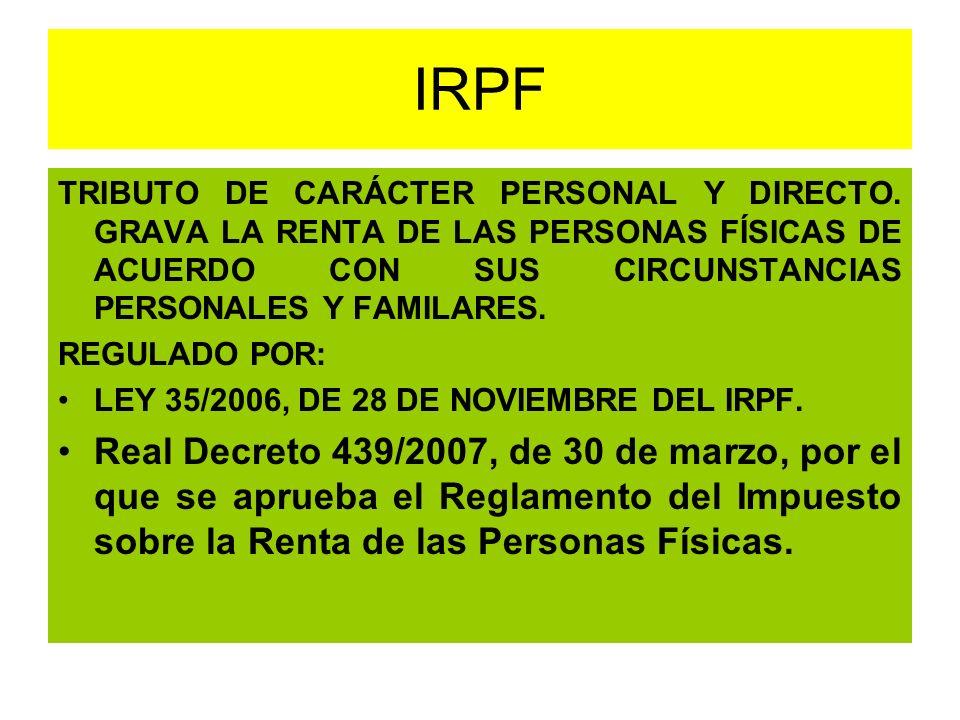 IRPF TRIBUTO DE CARÁCTER PERSONAL Y DIRECTO. GRAVA LA RENTA DE LAS PERSONAS FÍSICAS DE ACUERDO CON SUS CIRCUNSTANCIAS PERSONALES Y FAMILARES.