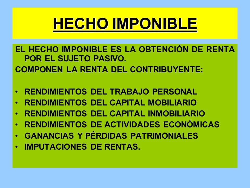 HECHO IMPONIBLE EL HECHO IMPONIBLE ES LA OBTENCIÓN DE RENTA POR EL SUJETO PASIVO. COMPONEN LA RENTA DEL CONTRIBUYENTE:
