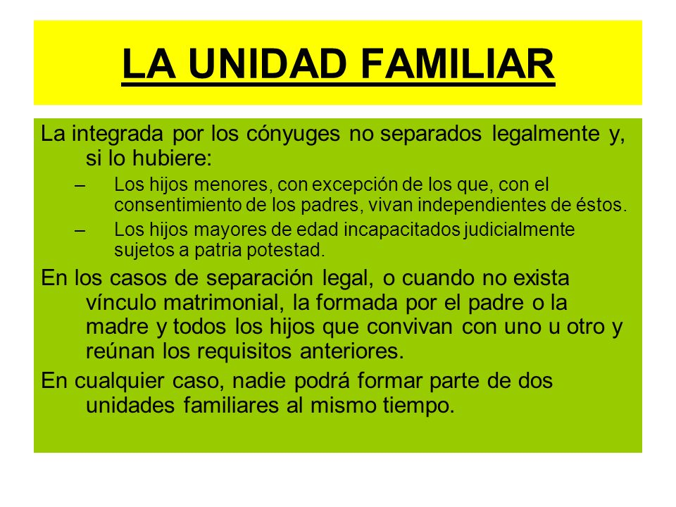 LA UNIDAD FAMILIAR La integrada por los cónyuges no separados legalmente y, si lo hubiere: