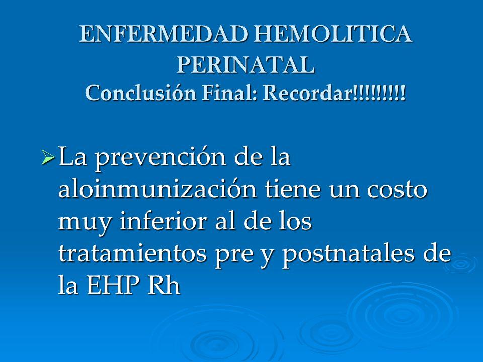 ENFERMEDAD HEMOLITICA PERINATAL Conclusión Final: Recordar!!!!!!!!!