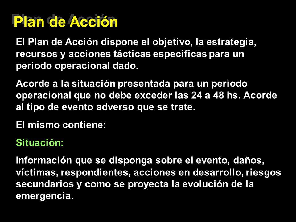 Plan de Acción El Plan de Acción dispone el objetivo, la estrategia, recursos y acciones tácticas especificas para un periodo operacional dado.