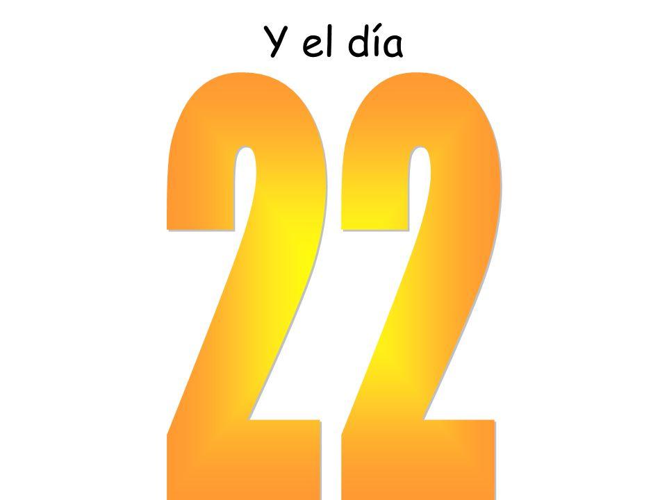 Y el día 22