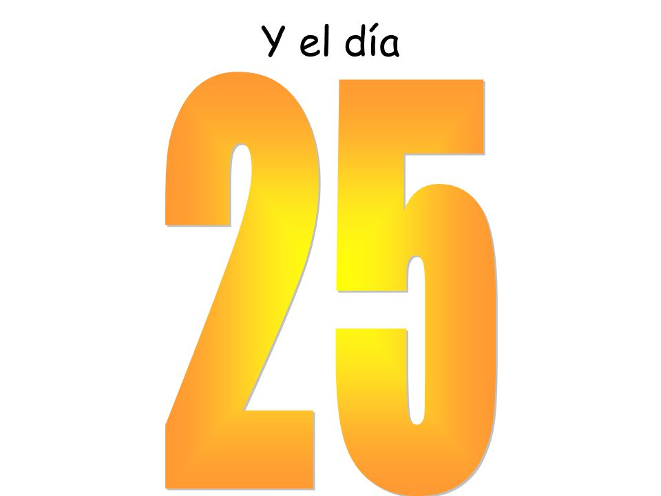 Y el día 25