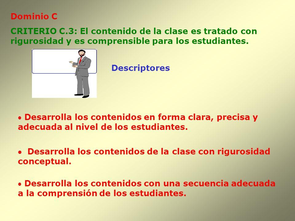 Dominio C CRITERIO C.3: El contenido de la clase es tratado con. rigurosidad y es comprensible para los estudiantes.