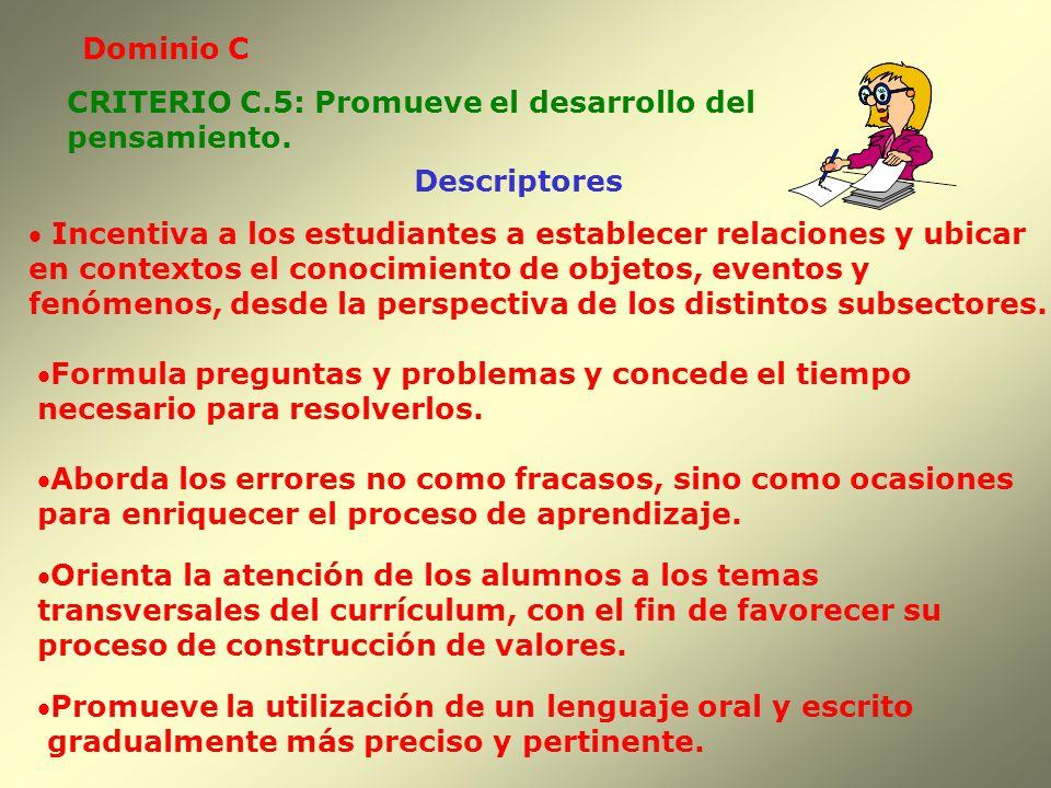 Dominio C CRITERIO C.5: Promueve el desarrollo del. pensamiento. Descriptores. Incentiva a los estudiantes a establecer relaciones y ubicar.