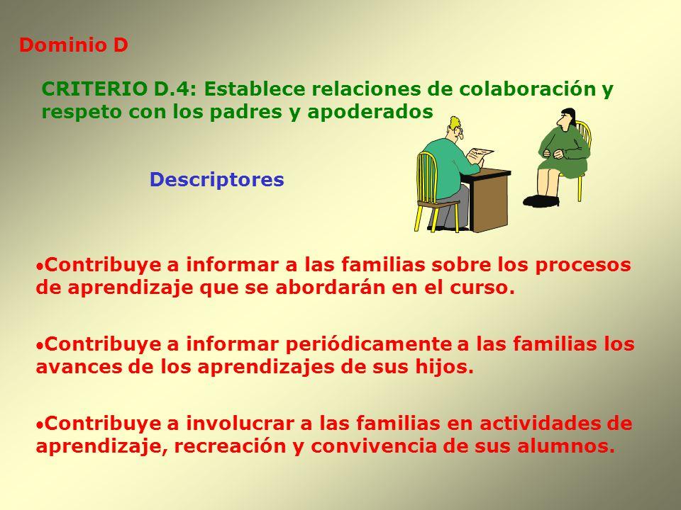 Dominio D CRITERIO D.4: Establece relaciones de colaboración y. respeto con los padres y apoderados.
