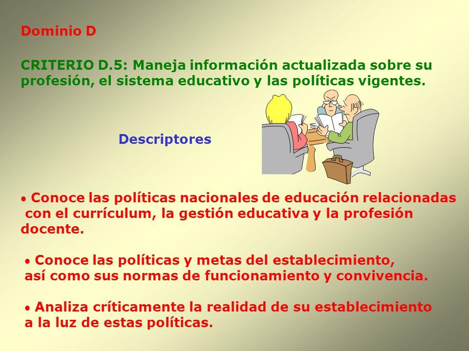 Dominio D CRITERIO D.5: Maneja información actualizada sobre su. profesión, el sistema educativo y las políticas vigentes.