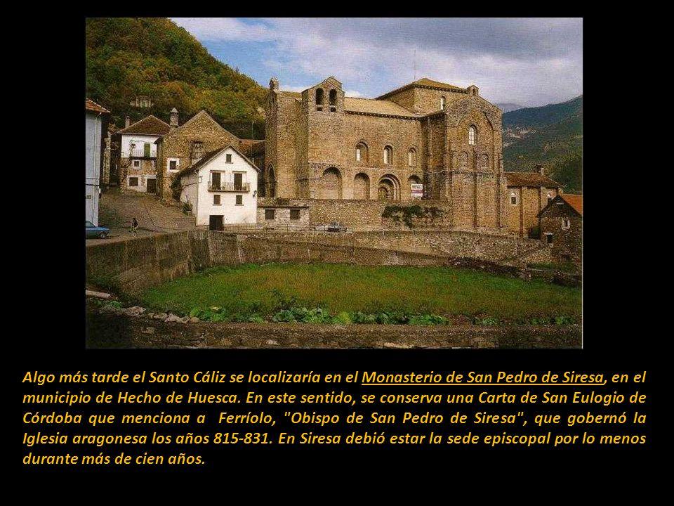 Algo más tarde el Santo Cáliz se localizaría en el Monasterio de San Pedro de Siresa, en el municipio de Hecho de Huesca.
