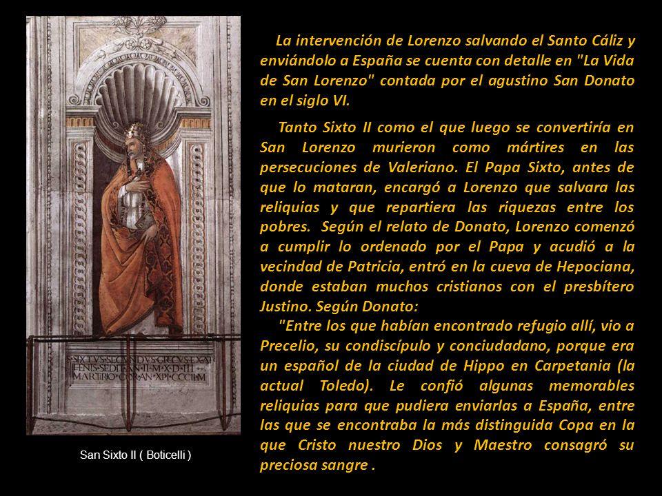 La intervención de Lorenzo salvando el Santo Cáliz y enviándolo a España se cuenta con detalle en La Vida de San Lorenzo contada por el agustino San Donato en el siglo VI.