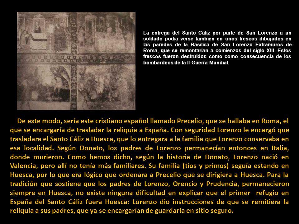 La entrega del Santo Cáliz por parte de San Lorenzo a un soldado podía verse también en unos frescos dibujados en las paredes de la Basílica de San Lorenzo Extramuros de Roma, que se remontarían a comienzos del siglo XIII. Estos frescos fueron destruidos como como consecuencia de los bombardeos de la II Guerra Mundial.