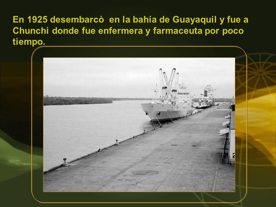 En 1925 desembarcò en la bahía de Guayaquil y fue a Chunchi donde fue enfermera y farmaceuta por poco tiempo.