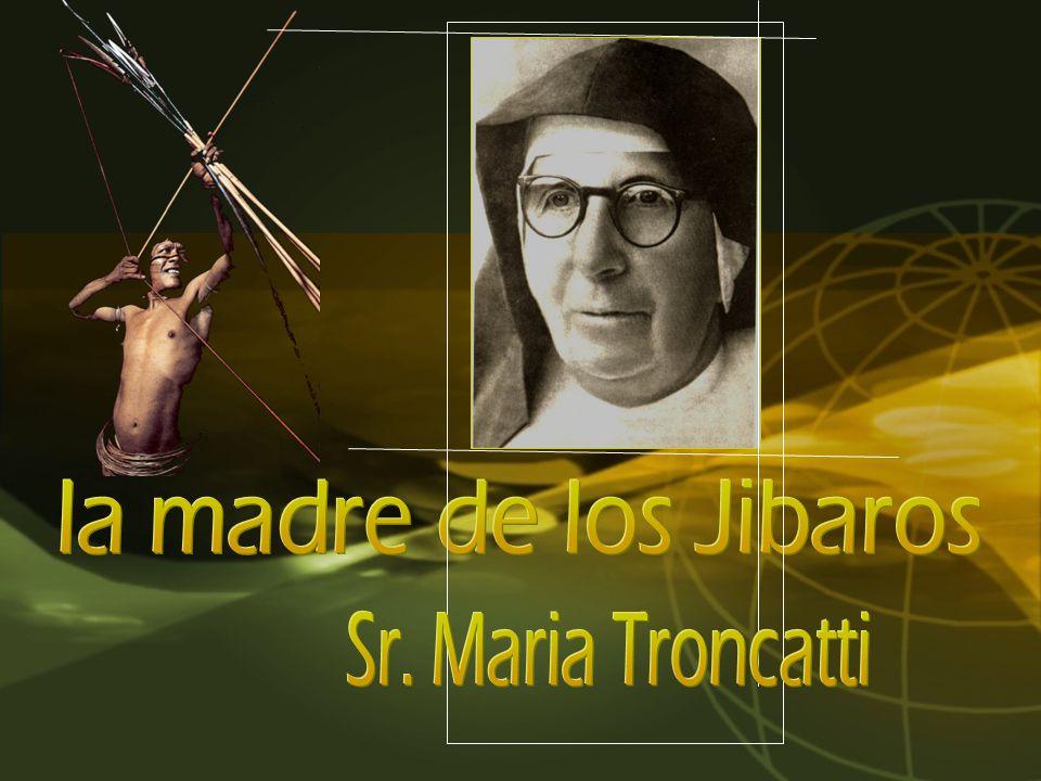 la madre de los Jibaros Sr. Maria Troncatti