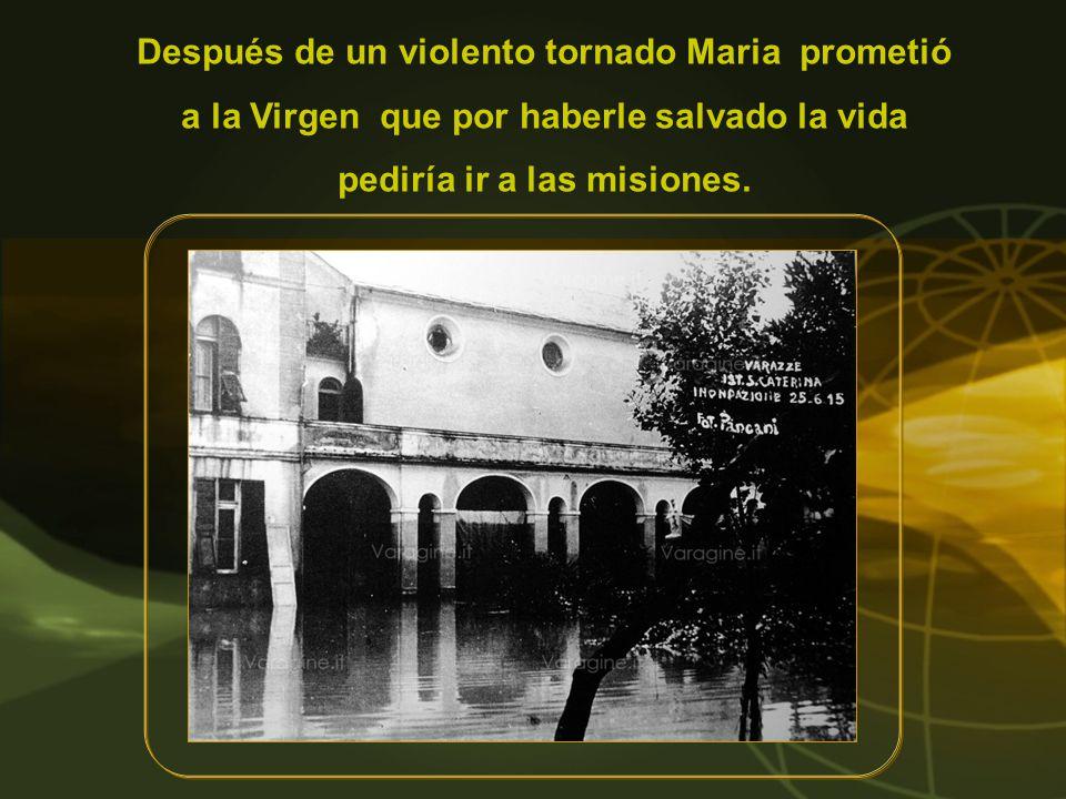 Después de un violento tornado Maria prometió a la Virgen que por haberle salvado la vida pediría ir a las misiones.