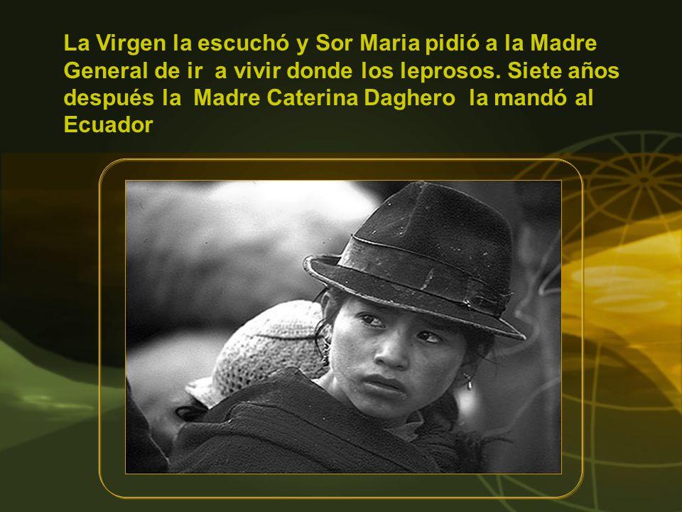 La Virgen la escuchó y Sor Maria pidió a la Madre General de ir a vivir donde los leprosos.