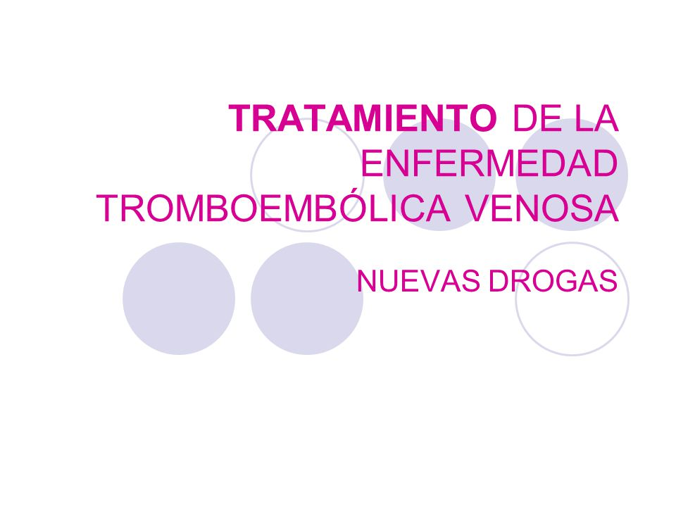 TRATAMIENTO DE LA ENFERMEDAD TROMBOEMBÓLICA VENOSA