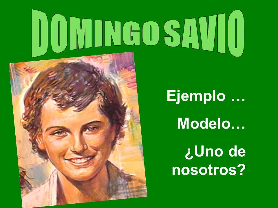DOMINGO SAVIO Ejemplo … Modelo… ¿Uno de nosotros