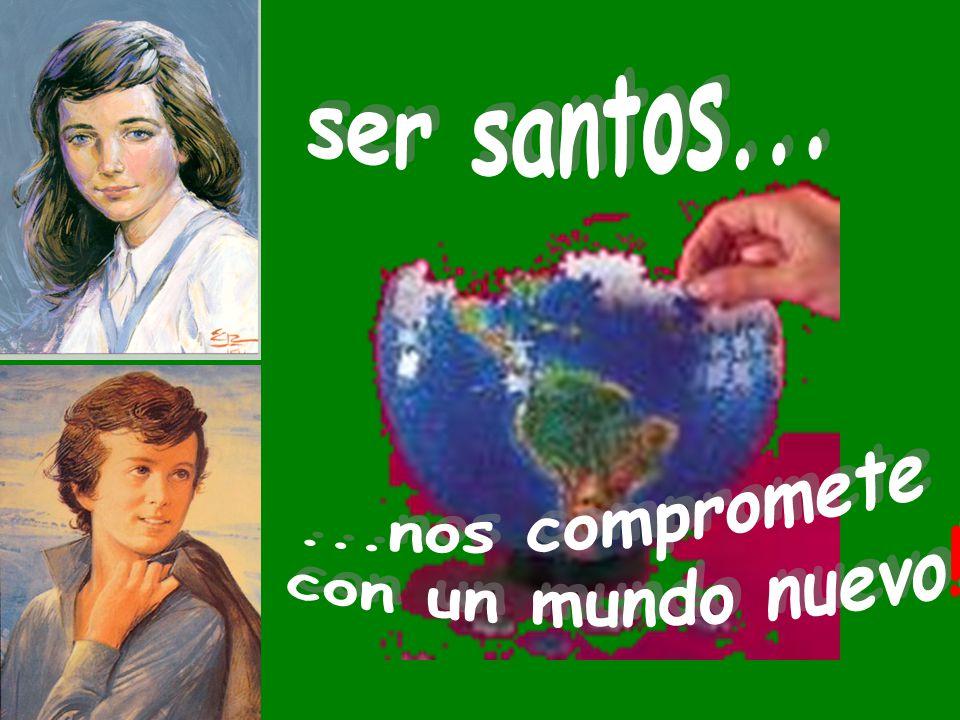 ser santos... ...nos compromete con un mundo nuevo!
