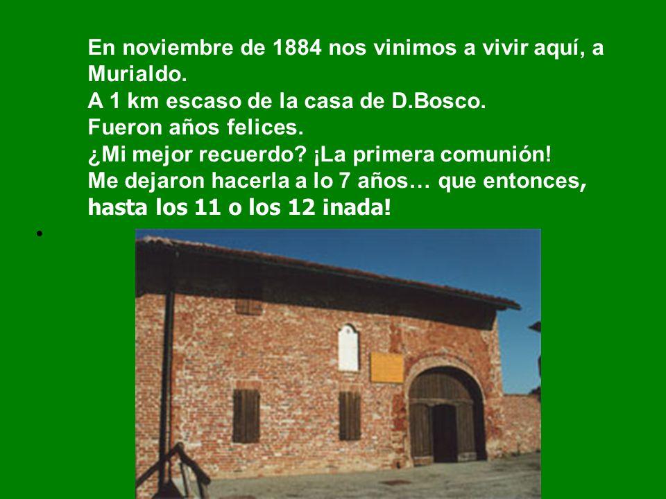 En noviembre de 1884 nos vinimos a vivir aquí, a Murialdo.