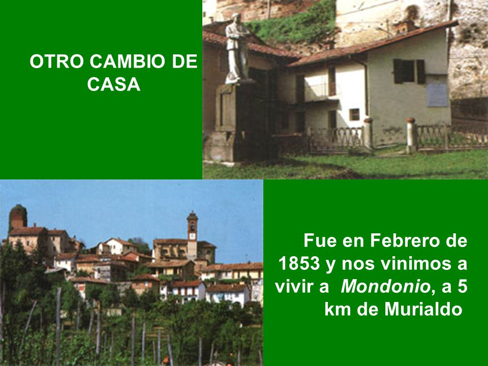 OTRO CAMBIO DE CASA Fue en Febrero de 1853 y nos vinimos a vivir a Mondonio, a 5 km de Murialdo