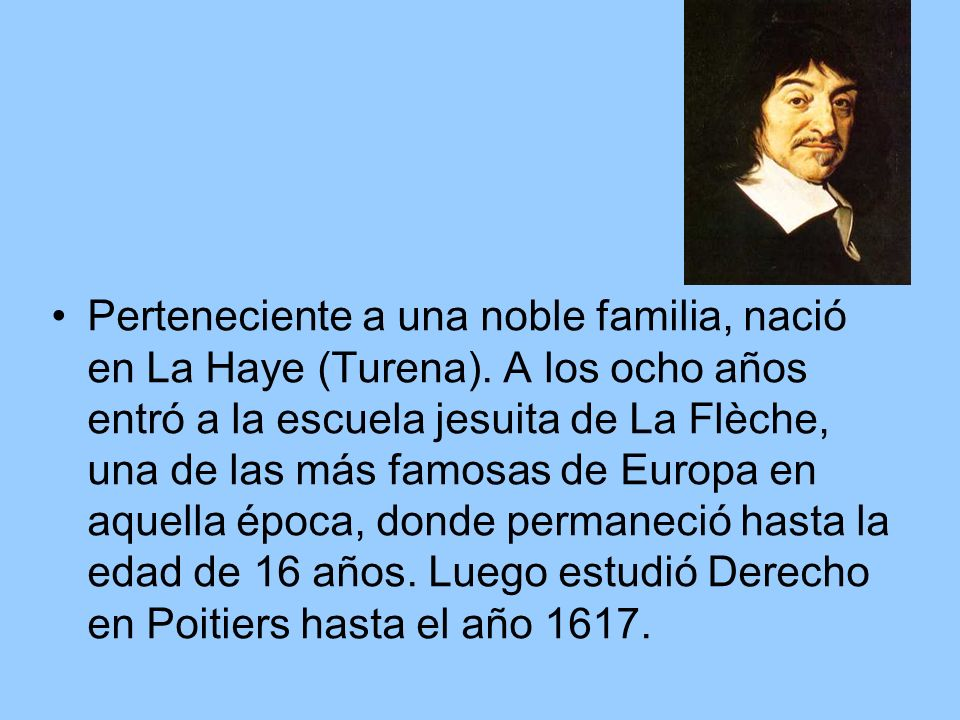Perteneciente a una noble familia, nació en La Haye (Turena)