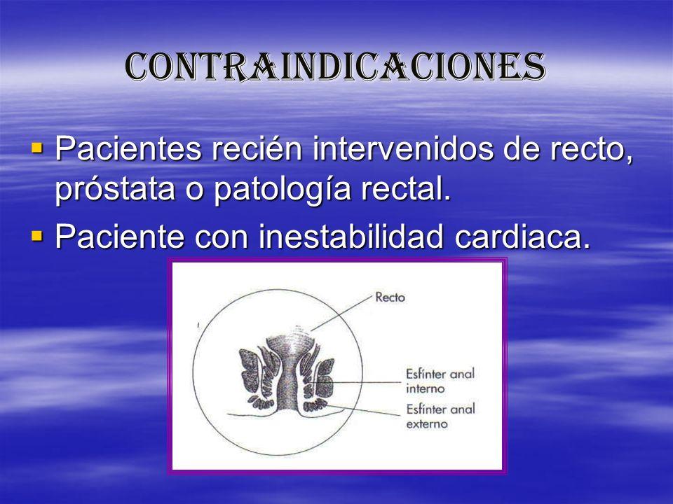 CONTRAINDICACIONESPacientes recién intervenidos de recto, próstata o patología rectal.