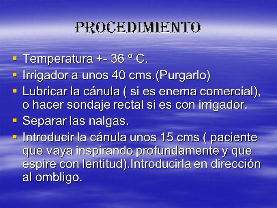 PROCEDIMIENTO Temperatura +- 36 º C.