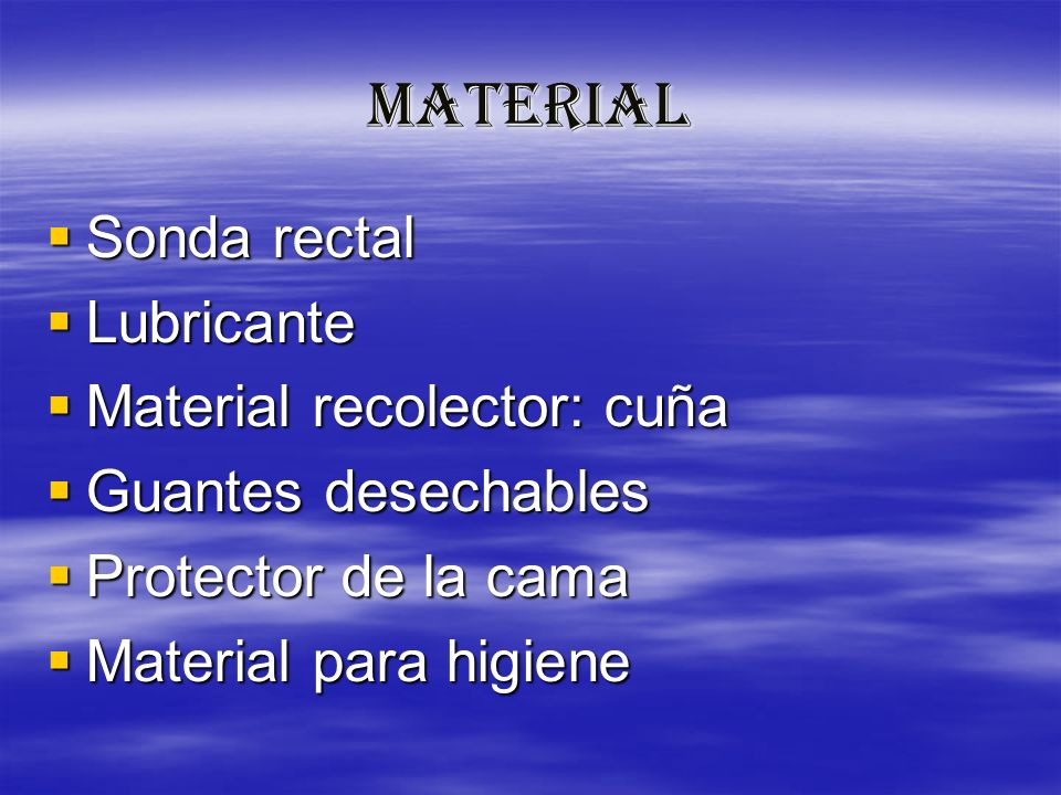 MATERIAL Sonda rectal Lubricante Material recolector: cuña