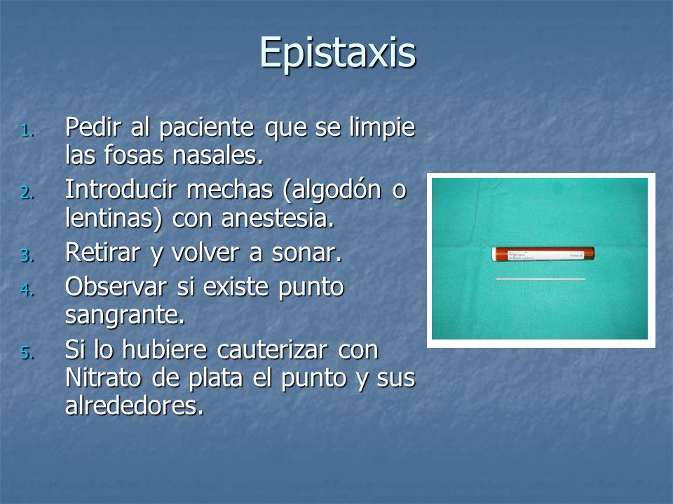 Epistaxis Pedir al paciente que se limpie las fosas nasales.