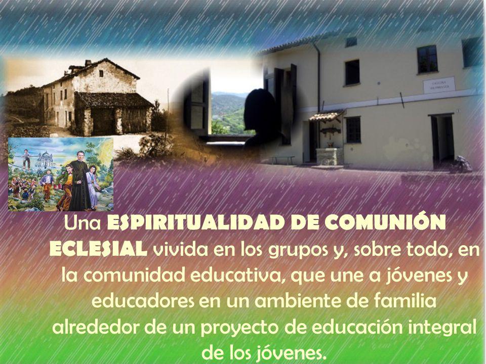 Una ESPIRITUALIDAD DE COMUNIÓN ECLESIAL vivida en los grupos y, sobre todo, en la comunidad educativa, que une a jóvenes y educadores en un ambiente de familia alrededor de un proyecto de educación integral de los jóvenes.