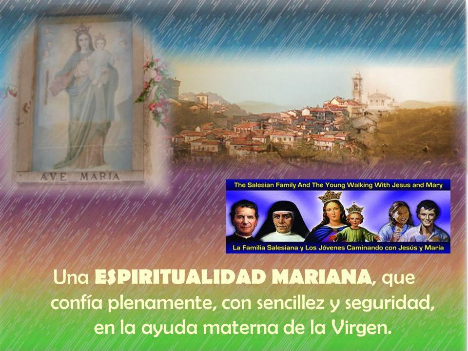 Una ESPIRITUALIDAD MARIANA, que confía plenamente, con sencillez y seguridad, en la ayuda materna de la Virgen.