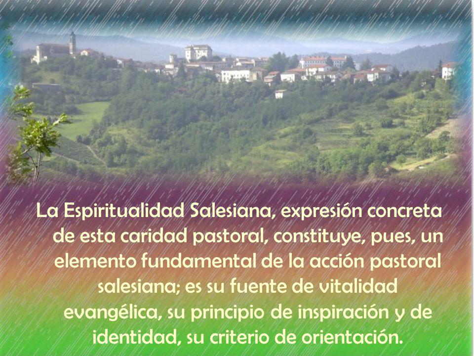 La Espiritualidad Salesiana, expresión concreta de esta caridad pastoral, constituye, pues, un elemento fundamental de la acción pastoral salesiana; es su fuente de vitalidad evangélica, su principio de inspiración y de identidad, su criterio de orientación.