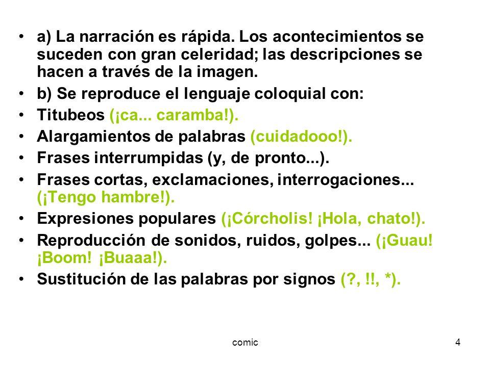 b) Se reproduce el lenguaje coloquial con: Titubeos (¡ca... caramba!).