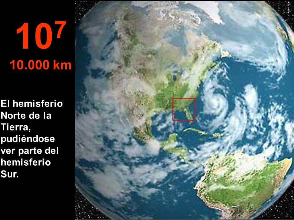 107 10.000 km El hemisferio Norte de la Tierra, pudiéndose ver parte del hemisferio Sur.