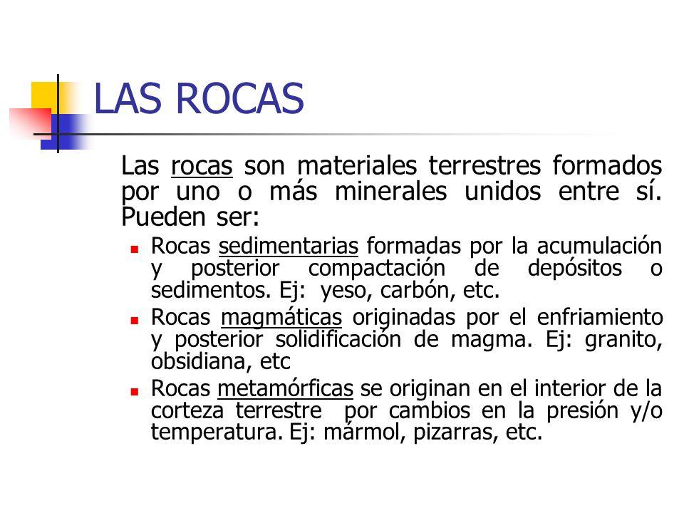 LAS ROCAS Las rocas son materiales terrestres formados por uno o más minerales unidos entre sí. Pueden ser: