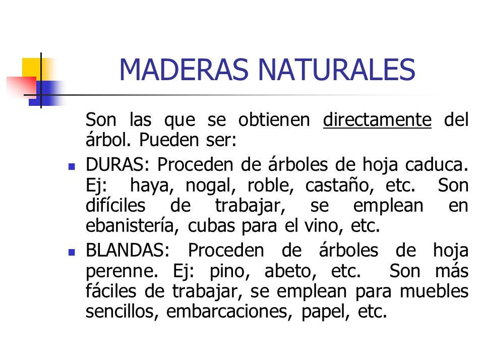 MADERAS NATURALES Son las que se obtienen directamente del árbol. Pueden ser: