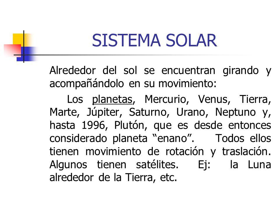 SISTEMA SOLAR Alrededor del sol se encuentran girando y acompañándolo en su movimiento: