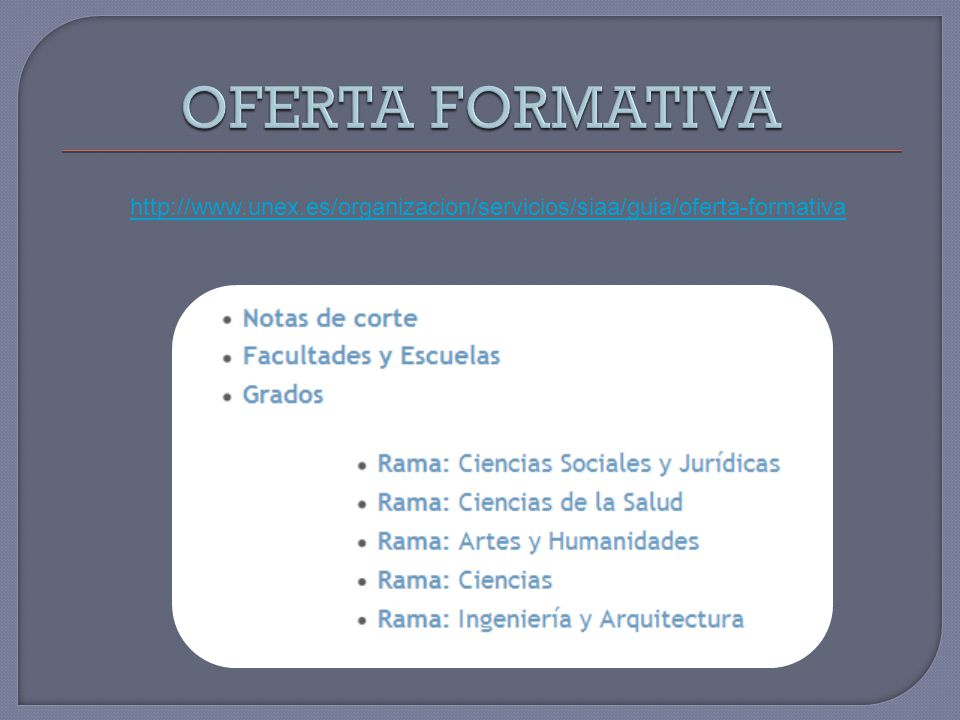 OFERTA FORMATIVA http://www.unex.es/organizacion/servicios/siaa/guia/oferta-formativa