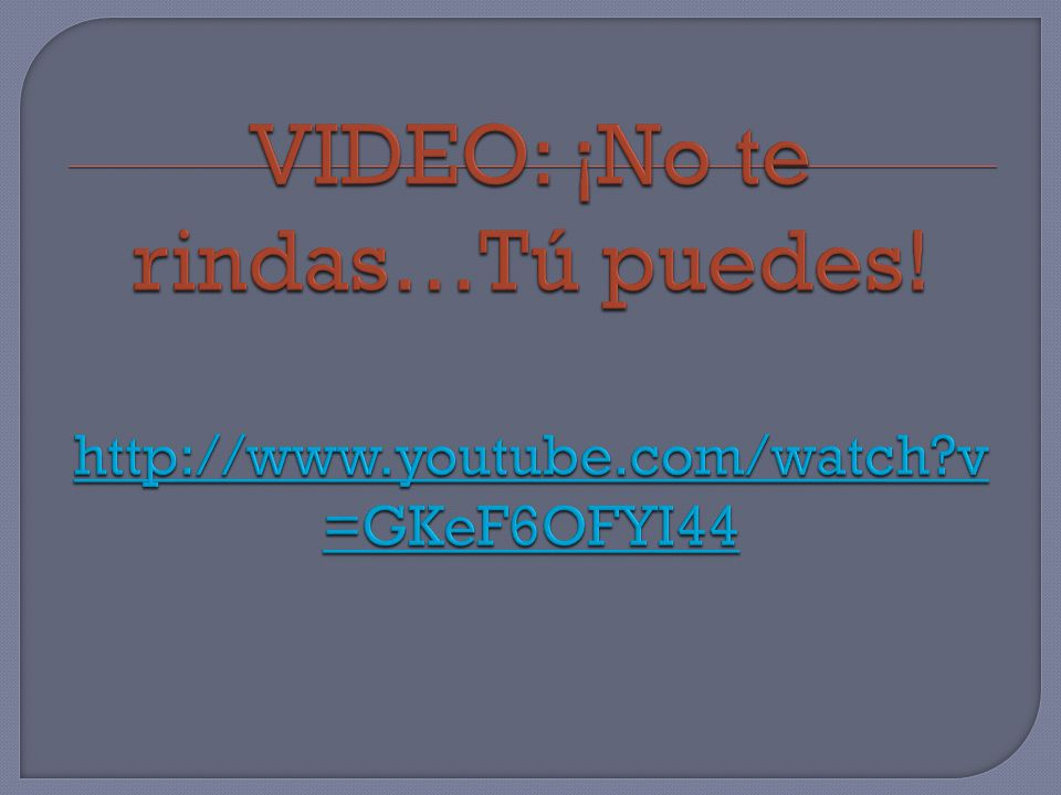 VIDEO: ¡No te rindas…Tú puedes. http://www. youtube. com/watch