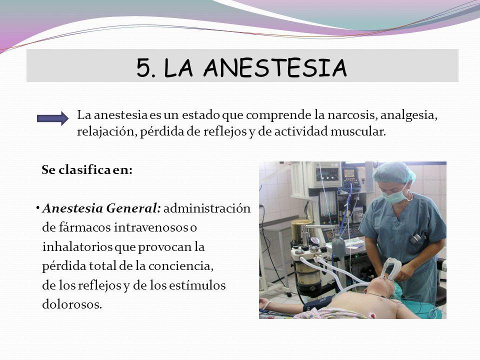 5. LA ANESTESIA La anestesia es un estado que comprende la narcosis, analgesia, relajación, pérdida de reflejos y de actividad muscular.