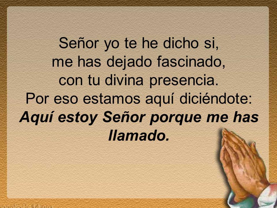 Señor yo te he dicho si, me has dejado fascinado, con tu divina presencia.