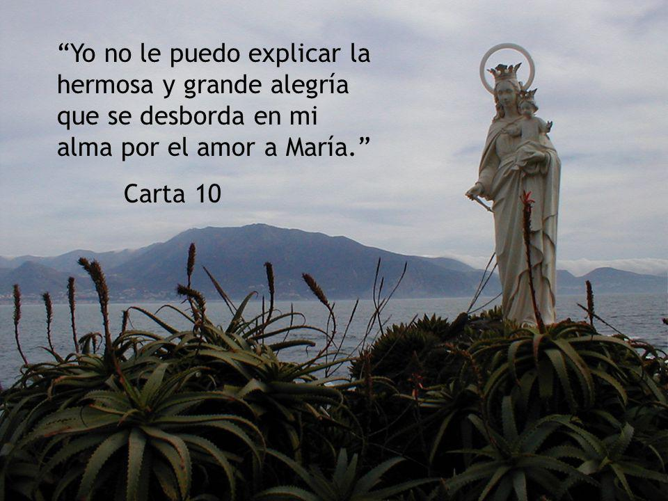 Yo no le puedo explicar la hermosa y grande alegría que se desborda en mi alma por el amor a María.