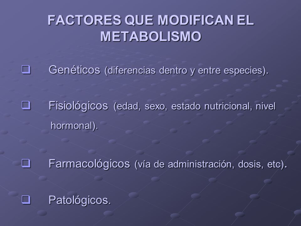 FACTORES QUE MODIFICAN EL METABOLISMO