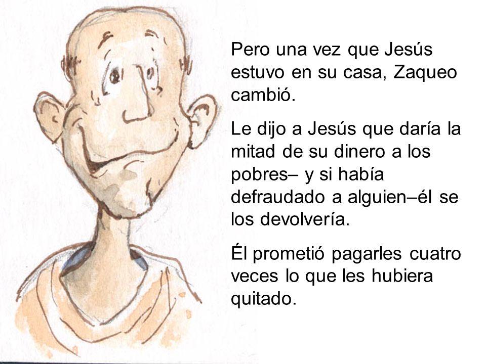 Pero una vez que Jesús estuvo en su casa, Zaqueo cambió.