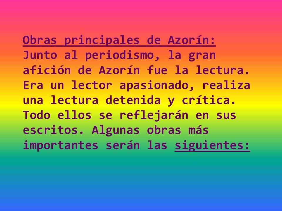 Obras principales de Azorín: Junto al periodismo, la gran afición de Azorín fue la lectura.