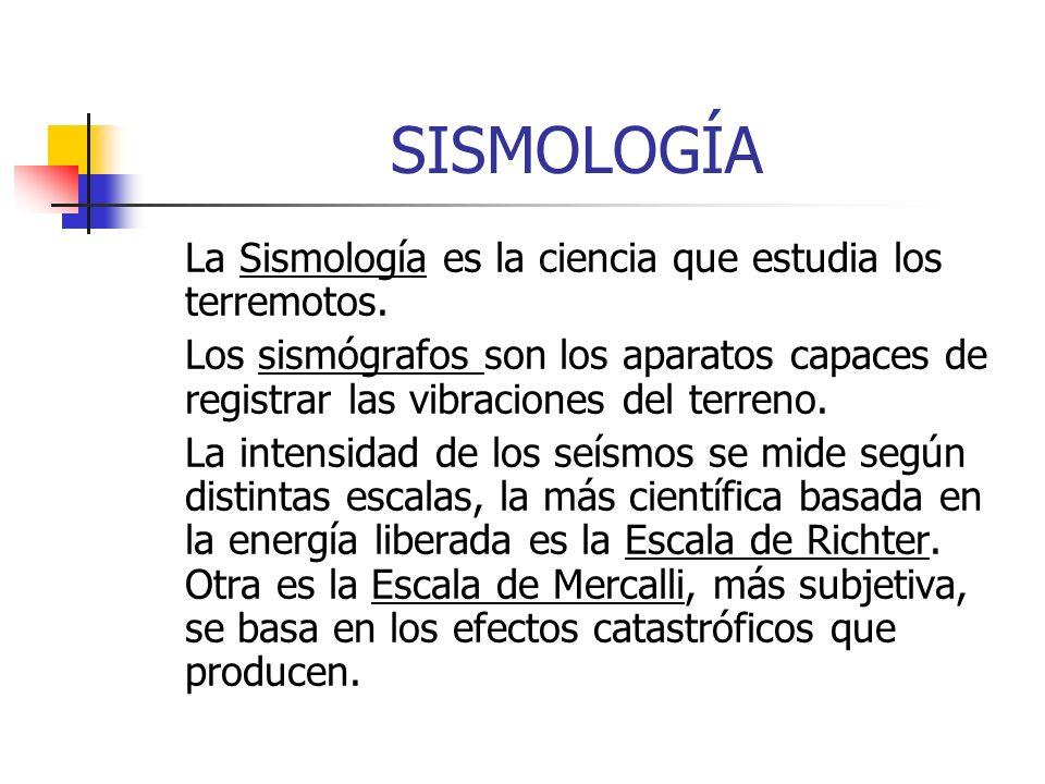 SISMOLOGÍA La Sismología es la ciencia que estudia los terremotos.