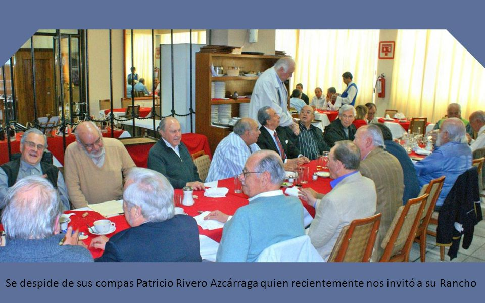 Se despide de sus compas Patricio Rivero Azcárraga quien recientemente nos invitó a su Rancho